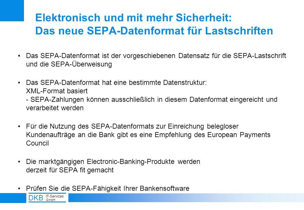 8 DKB IT-Services GmbH Elektronisch und mit mehr Sicherheit: Das neue SEPA-Datenformat für Lastschriften Das SEPA-Datenformat ist der vorgeschiebenen