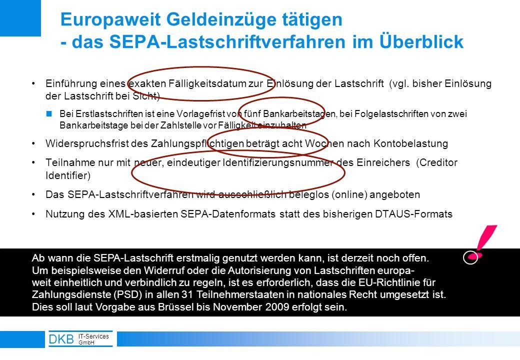 9 DKB IT-Services GmbH Europaweit Geldeinzüge tätigen - das SEPA-Lastschriftverfahren im Überblick Einführung eines exakten Fälligkeitsdatum zur Einlö