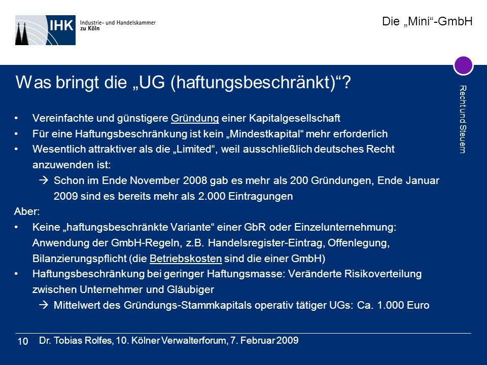 Die Mini-GmbH Recht und Steuern Dr. Tobias Rolfes, 10. Kölner Verwalterforum, 7. Februar 2009 10 Was bringt die UG (haftungsbeschränkt)? Vereinfachte