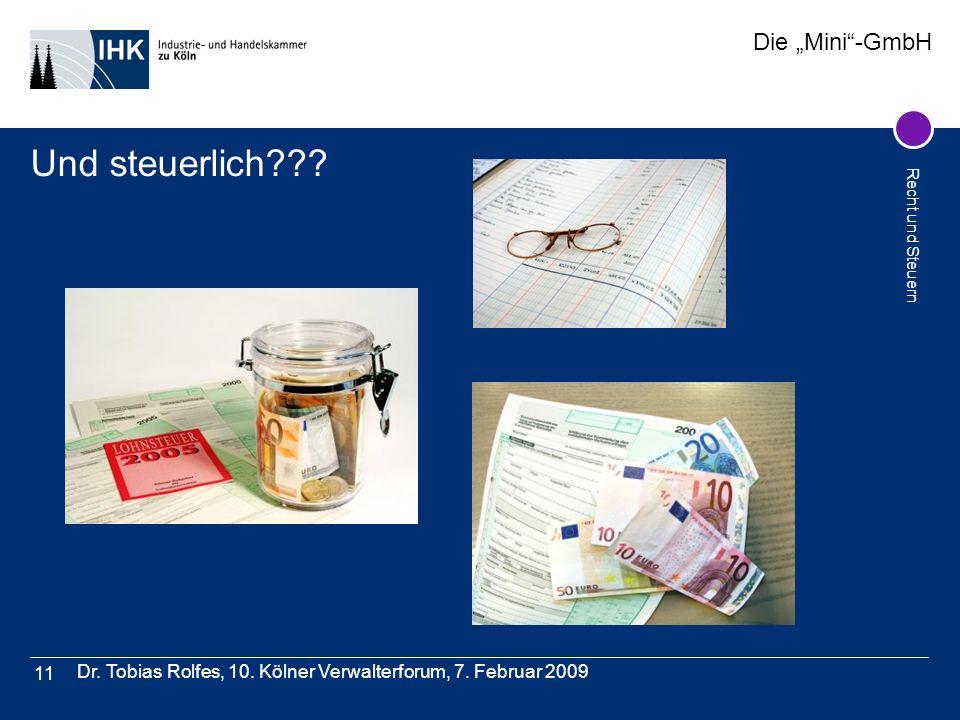 Die Mini-GmbH Recht und Steuern Dr. Tobias Rolfes, 10. Kölner Verwalterforum, 7. Februar 2009 11 Und steuerlich???