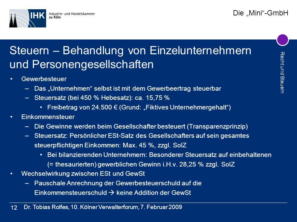 Die Mini-GmbH Recht und Steuern Dr. Tobias Rolfes, 10. Kölner Verwalterforum, 7. Februar 2009 12 Gewerbesteuer –Das Unternehmen selbst ist mit dem Gew