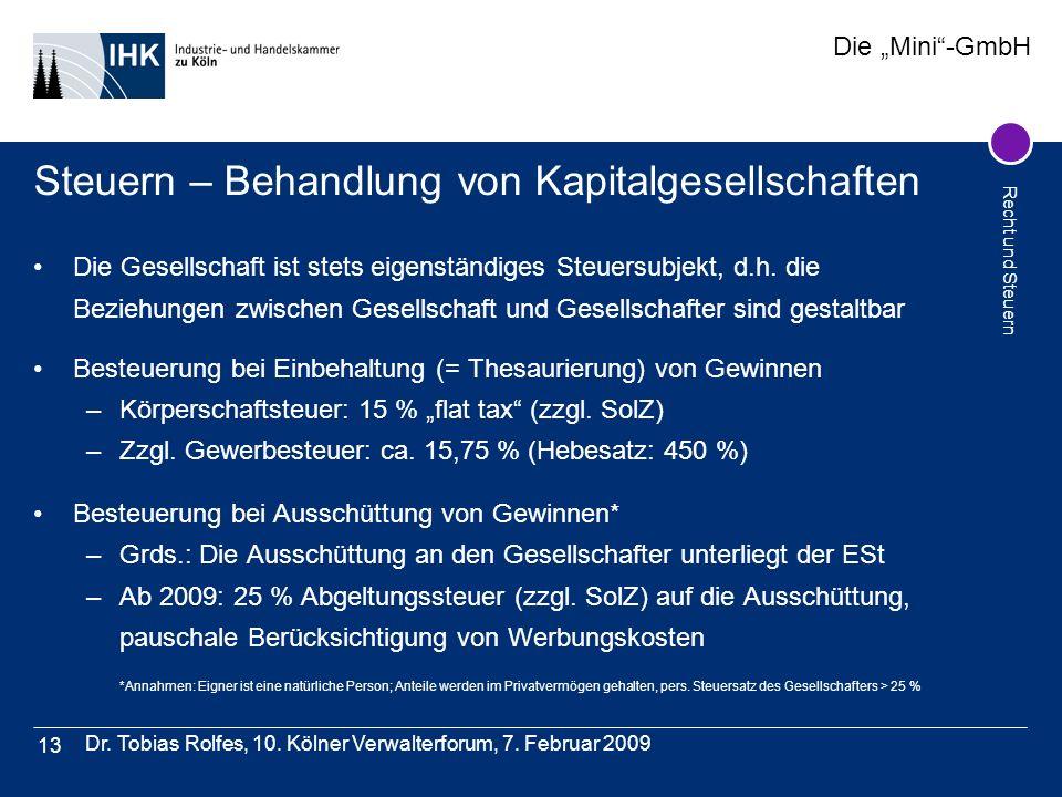 Die Mini-GmbH Recht und Steuern Dr. Tobias Rolfes, 10. Kölner Verwalterforum, 7. Februar 2009 13 Steuern – Behandlung von Kapitalgesellschaften Die Ge
