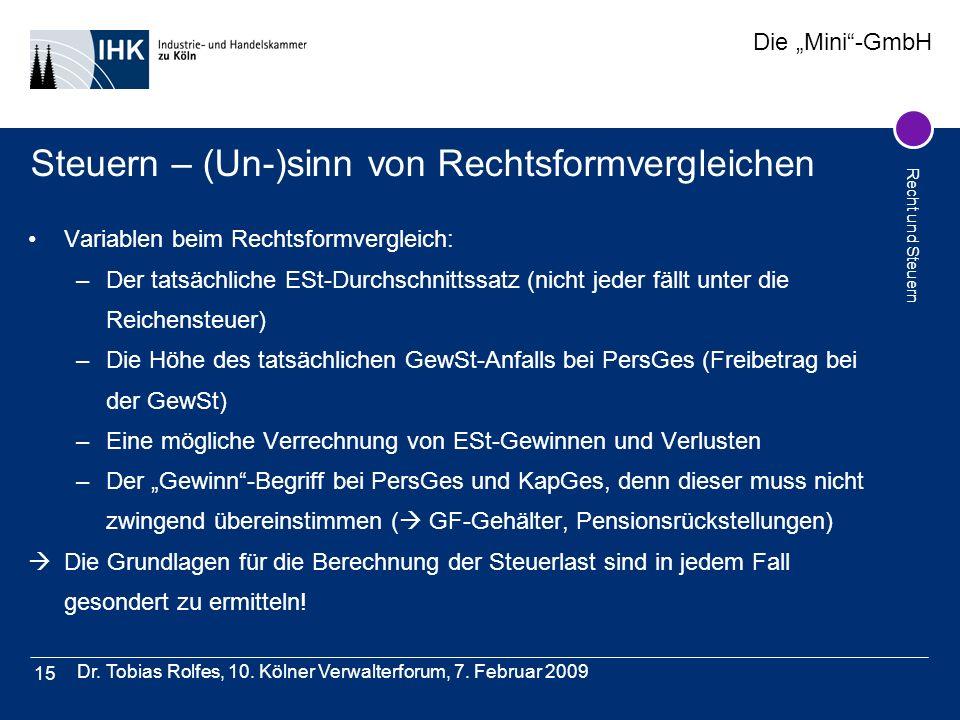 Die Mini-GmbH Recht und Steuern Dr. Tobias Rolfes, 10. Kölner Verwalterforum, 7. Februar 2009 15 Steuern – (Un-)sinn von Rechtsformvergleichen Variabl