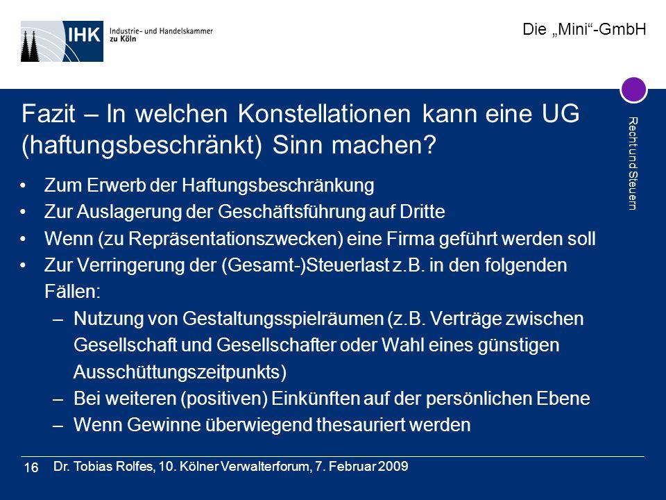 Die Mini-GmbH Recht und Steuern Dr. Tobias Rolfes, 10. Kölner Verwalterforum, 7. Februar 2009 16 Fazit – In welchen Konstellationen kann eine UG (haft
