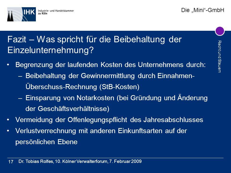 Die Mini-GmbH Recht und Steuern Dr. Tobias Rolfes, 10. Kölner Verwalterforum, 7. Februar 2009 17 Fazit – Was spricht für die Beibehaltung der Einzelun