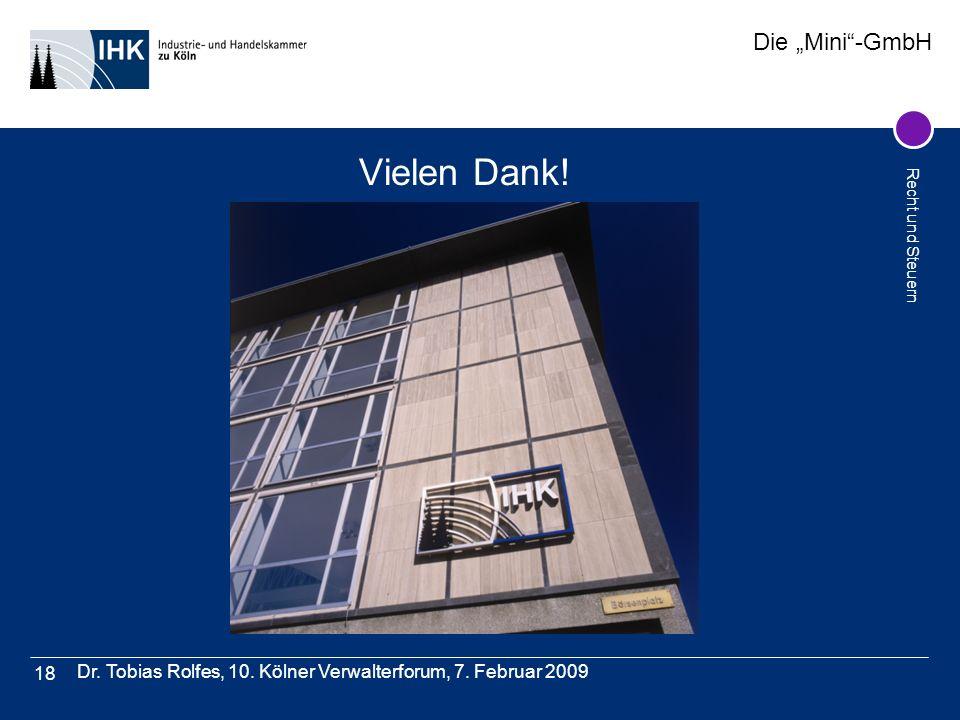 Die Mini-GmbH Recht und Steuern Dr. Tobias Rolfes, 10. Kölner Verwalterforum, 7. Februar 2009 18 Vielen Dank!