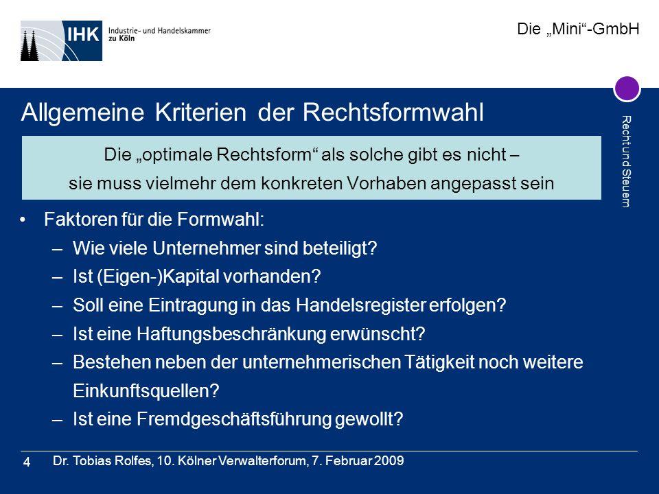 Die Mini-GmbH Recht und Steuern Dr. Tobias Rolfes, 10. Kölner Verwalterforum, 7. Februar 2009 4 Allgemeine Kriterien der Rechtsformwahl Faktoren für d