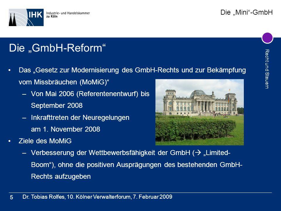 Die Mini-GmbH Recht und Steuern Dr. Tobias Rolfes, 10. Kölner Verwalterforum, 7. Februar 2009 5 Die GmbH-Reform Das Gesetz zur Modernisierung des GmbH