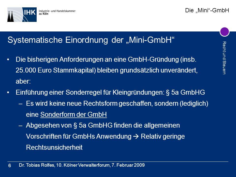 Die Mini-GmbH Recht und Steuern Dr. Tobias Rolfes, 10. Kölner Verwalterforum, 7. Februar 2009 6 Systematische Einordnung der Mini-GmbH Die bisherigen