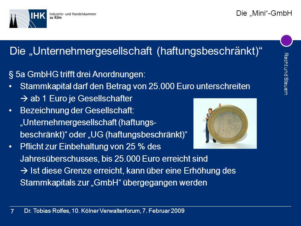 Die Mini-GmbH Recht und Steuern Dr. Tobias Rolfes, 10. Kölner Verwalterforum, 7. Februar 2009 7 Die Unternehmergesellschaft (haftungsbeschränkt) § 5a