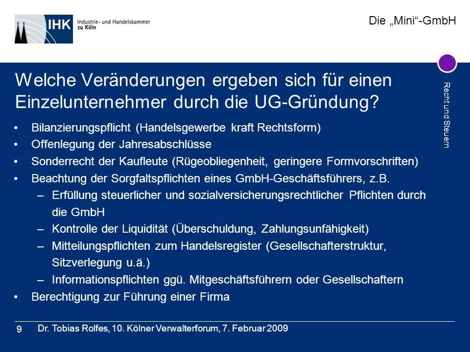 Die Mini-GmbH Recht und Steuern Dr. Tobias Rolfes, 10. Kölner Verwalterforum, 7. Februar 2009 9 Welche Veränderungen ergeben sich für einen Einzelunte