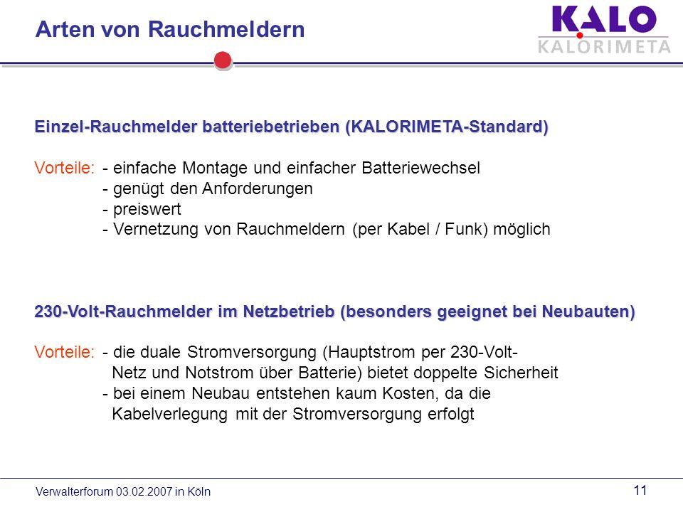 Verwalterforum 03.02.2007 in Köln 10 Rauchmelder retten Leben – und senken Versicherungskosten Rauchmelder bieten preiswerten und sicheren Schutz für Mensch, Gebäude und Einrichtungsgegenstände.