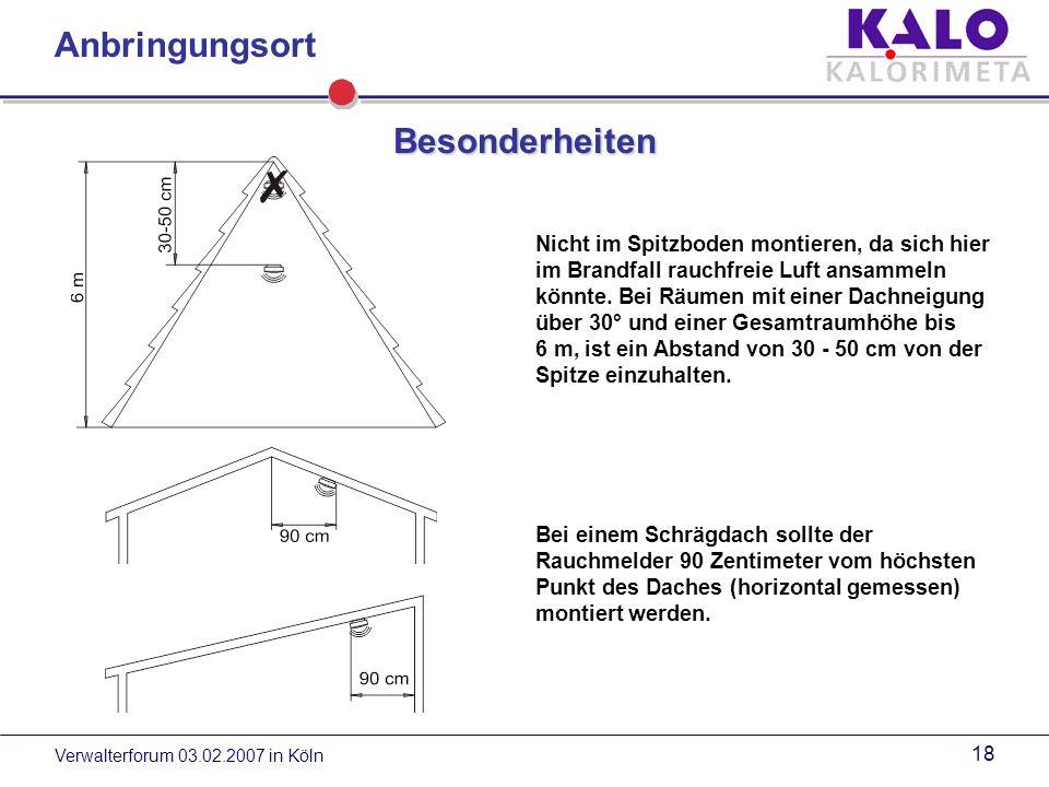 Verwalterforum 03.02.2007 in Köln 17 Anbringungsort In L-förmigen Räumen ist ein Rauchmelder immer in der Gehrungsliniedes jeweiligen Raumabschnittes zu installieren.