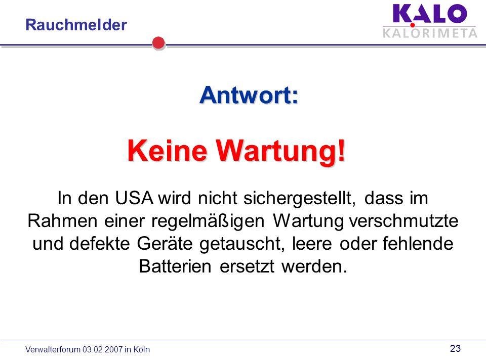 Verwalterforum 03.02.2007 in Köln 22 Internationaler Vergleich Warum hat sich bei einem Ausstattungsgrad von 90 % die Anzahl der Brandtoten in den USA nur um 40 % verringert.