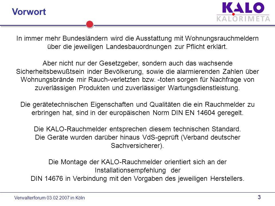 Verwalterforum 03.02.2007 in Köln 3 In immer mehr Bundesländern wird die Ausstattung mit Wohnungsrauchmeldern über die jeweiligen Landesbauordnungen zur Pflicht erklärt.