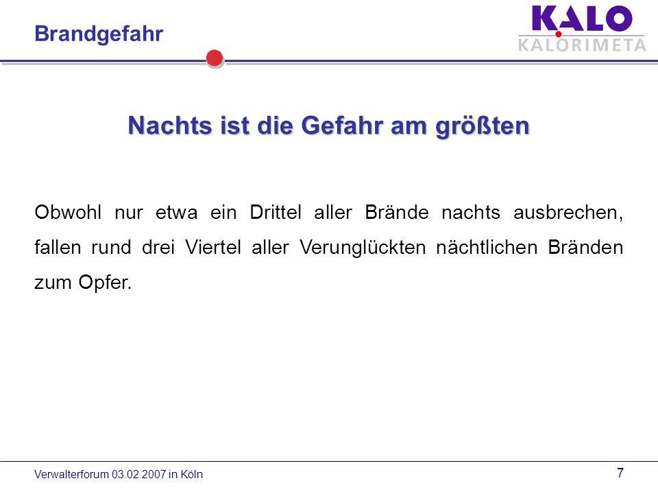 Verwalterforum 03.02.2007 in Köln 7 Nachts ist die Gefahr am größten Obwohl nur etwa ein Drittel aller Brände nachts ausbrechen, fallen rund drei Viertel aller Verunglückten nächtlichen Bränden zum Opfer.