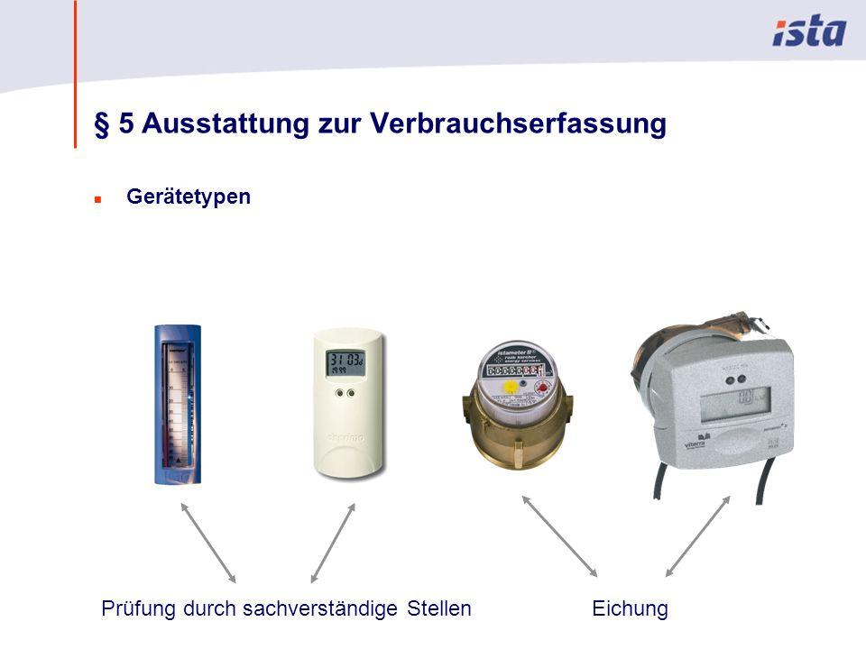 Max Mustermann · Name der Präsentation · 00 Monat 2004 · Seite 0 § 5 Ausstattung zur Verbrauchserfassung n Gerätetypen Prüfung durch sachverständige StellenEichung