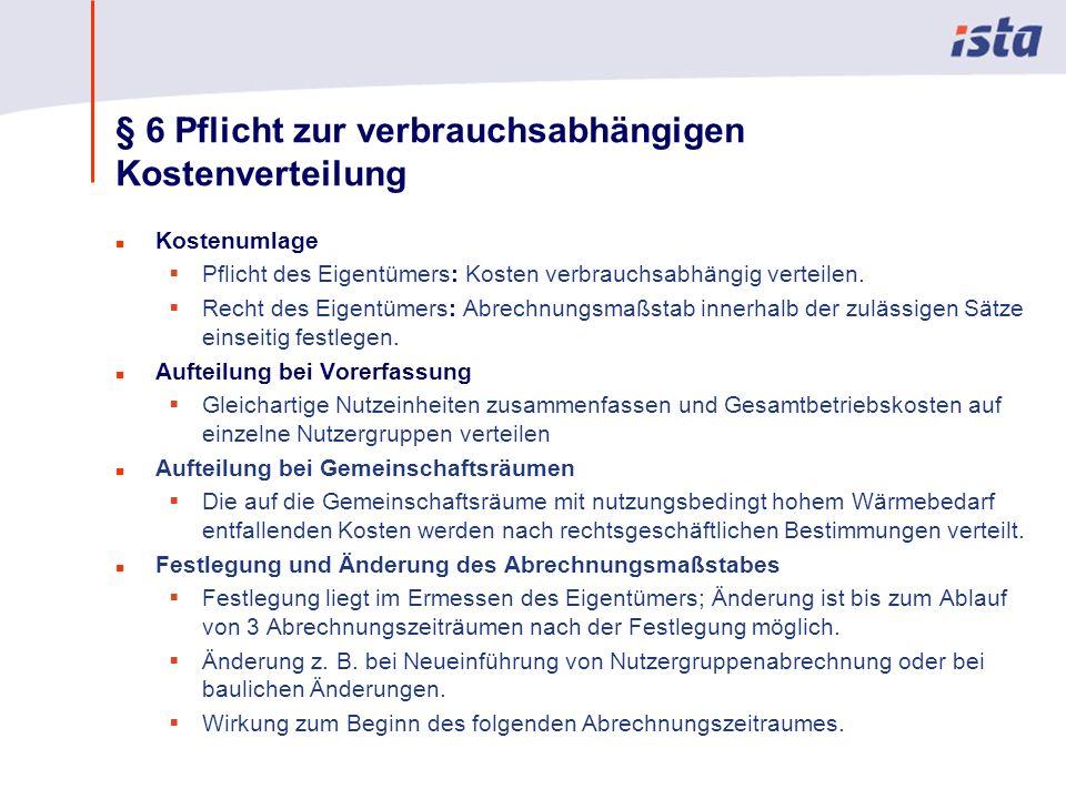 Max Mustermann · Name der Präsentation · 00 Monat 2004 · Seite 0 § 6 Pflicht zur verbrauchsabhängigen Kostenverteilung n Kostenumlage Pflicht des Eigentümers: Kosten verbrauchsabhängig verteilen.