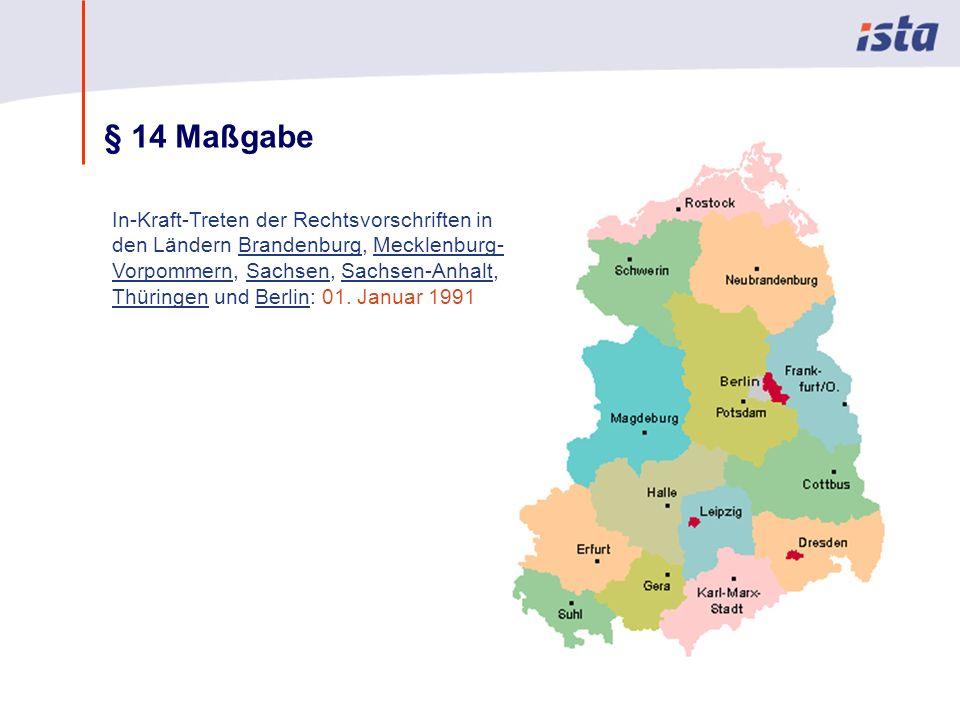 Max Mustermann · Name der Präsentation · 00 Monat 2004 · Seite 0 § 14 Maßgabe In-Kraft-Treten der Rechtsvorschriften in den Ländern Brandenburg, Mecklenburg- Vorpommern, Sachsen, Sachsen-Anhalt, Thüringen und Berlin: 01.