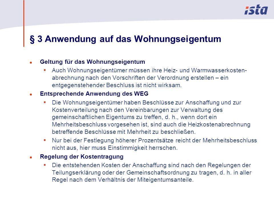 Max Mustermann · Name der Präsentation · 00 Monat 2004 · Seite 0 § 3 Anwendung auf das Wohnungseigentum n Geltung für das Wohnungseigentum Auch Wohnungseigentümer müssen ihre Heiz- und Warmwasserkosten- abrechnung nach den Vorschriften der Verordnung erstellen – ein entgegenstehender Beschluss ist nicht wirksam.