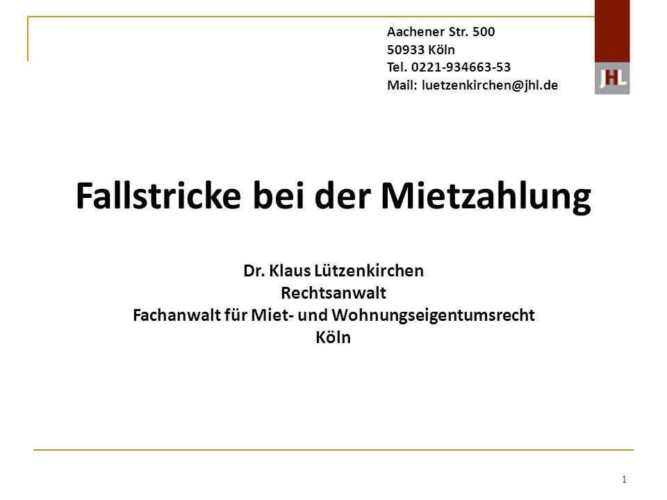 1 Fallstricke bei der Mietzahlung Dr. Klaus Lützenkirchen Rechtsanwalt Fachanwalt für Miet- und Wohnungseigentumsrecht Köln Aachener Str. 500 50933 Kö