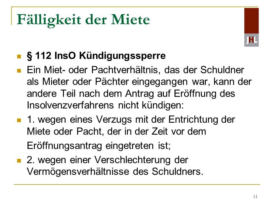 11 Fälligkeit der Miete § 112 InsO Kündigungssperre Ein Miet- oder Pachtverhältnis, das der Schuldner als Mieter oder Pächter eingegangen war, kann de