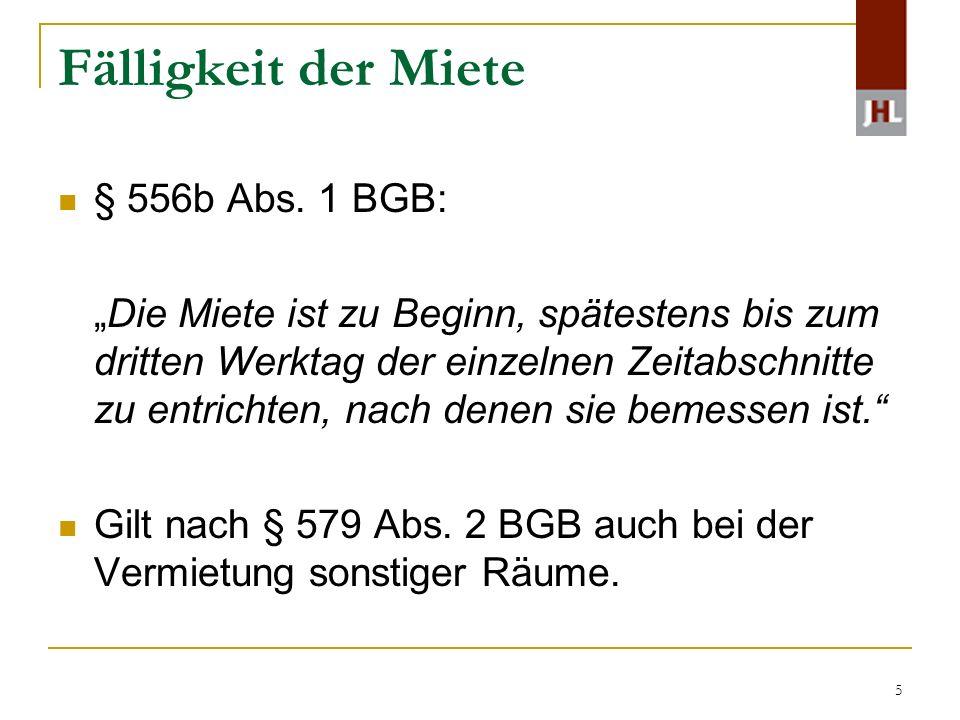5 Fälligkeit der Miete § 556b Abs. 1 BGB: Die Miete ist zu Beginn, spätestens bis zum dritten Werktag der einzelnen Zeitabschnitte zu entrichten, nach