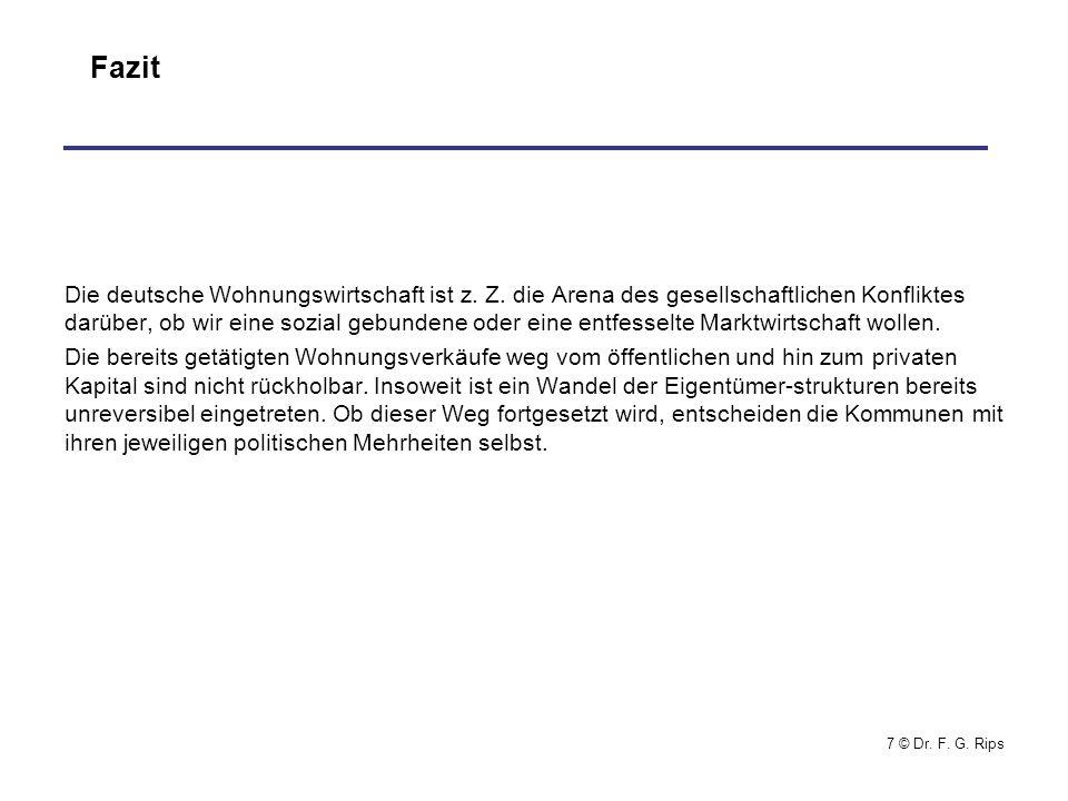 7 © Dr.F. G. Rips Fazit Die deutsche Wohnungswirtschaft ist z.