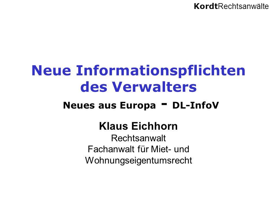Kordt Rechtsanwälte Neue Informationspflichten des Verwalters Neues aus Europa - DL-InfoV Klaus Eichhorn Rechtsanwalt Fachanwalt für Miet- und Wohnung