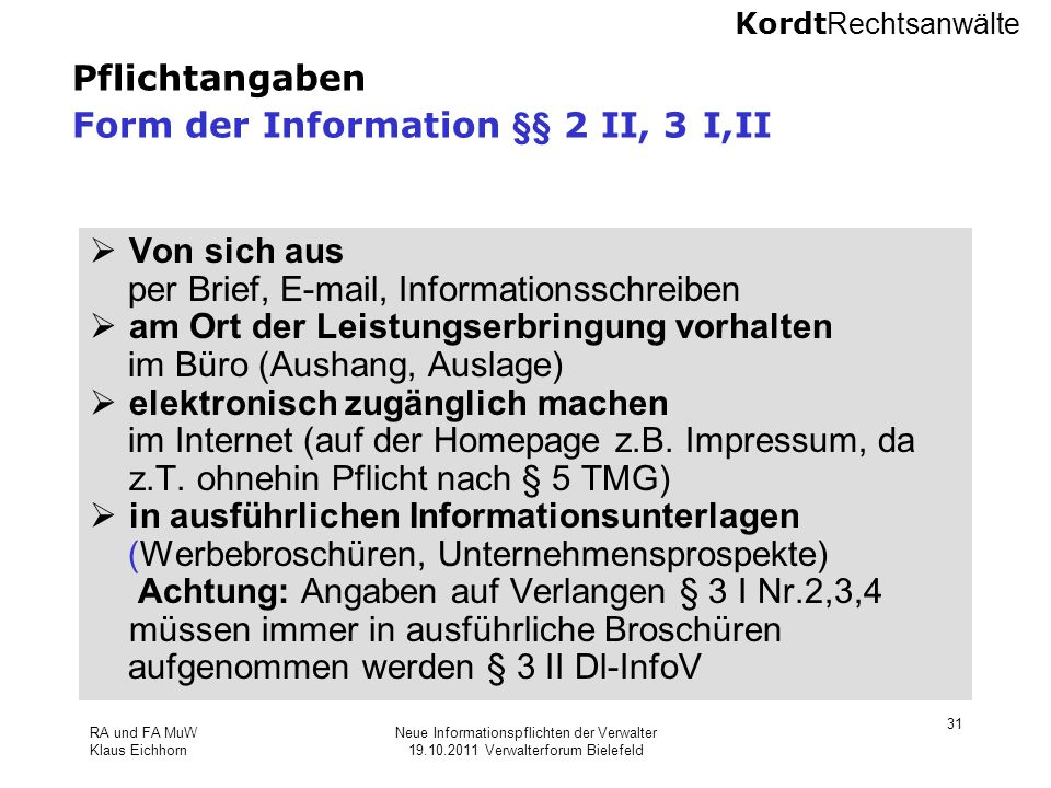 Kordt Rechtsanwälte RA und FA MuW Klaus Eichhorn Neue Informationspflichten der Verwalter 19.10.2011 Verwalterforum Bielefeld 31 Pflichtangaben Form d