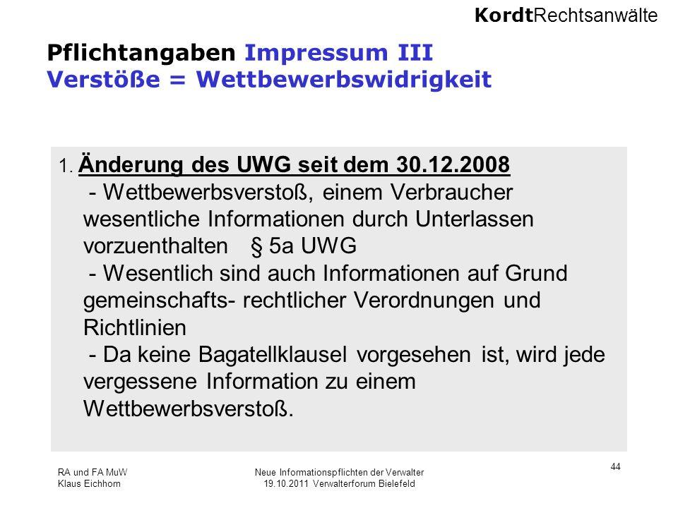 Kordt Rechtsanwälte RA und FA MuW Klaus Eichhorn Neue Informationspflichten der Verwalter 19.10.2011 Verwalterforum Bielefeld 44 Pflichtangaben Impres
