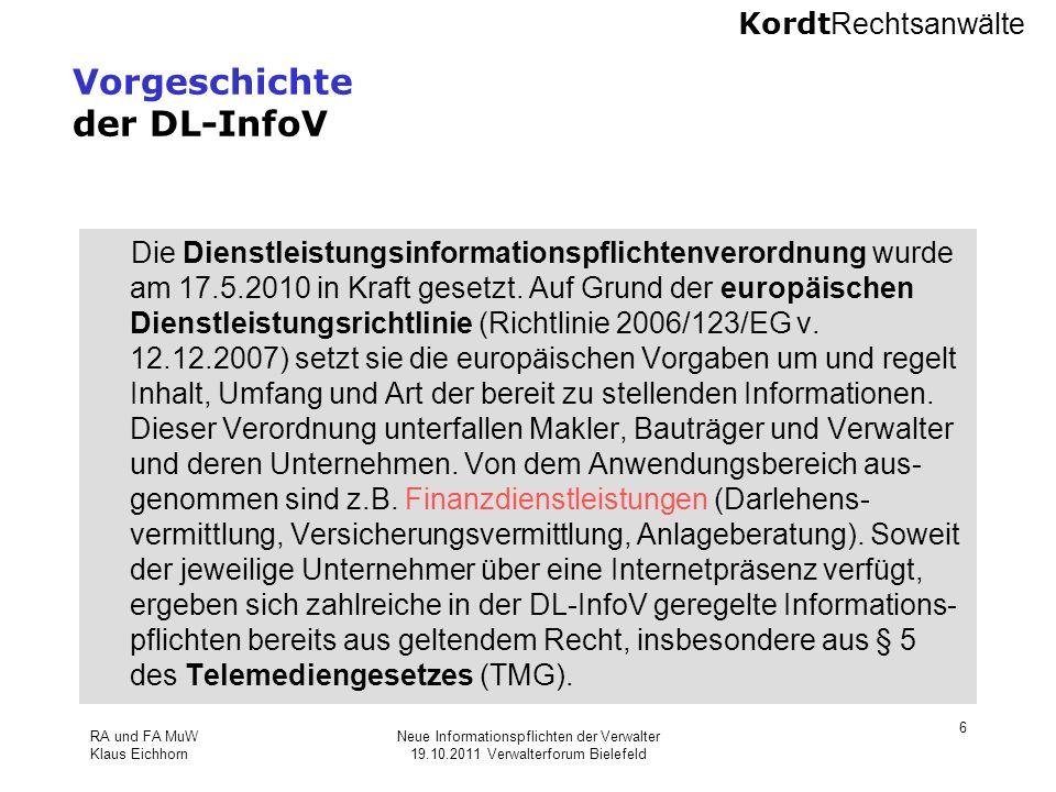 Kordt Rechtsanwälte RA und FA MuW Klaus Eichhorn Neue Informationspflichten der Verwalter 19.10.2011 Verwalterforum Bielefeld 6 Vorgeschichte der DL-I