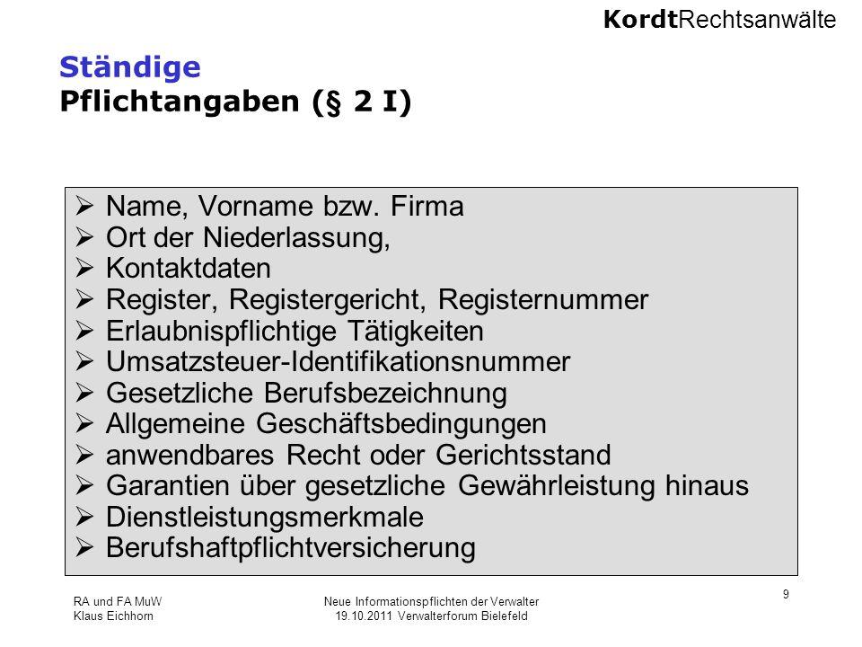 Kordt Rechtsanwälte RA und FA MuW Klaus Eichhorn Neue Informationspflichten der Verwalter 19.10.2011 Verwalterforum Bielefeld 9 Ständige Pflichtangabe