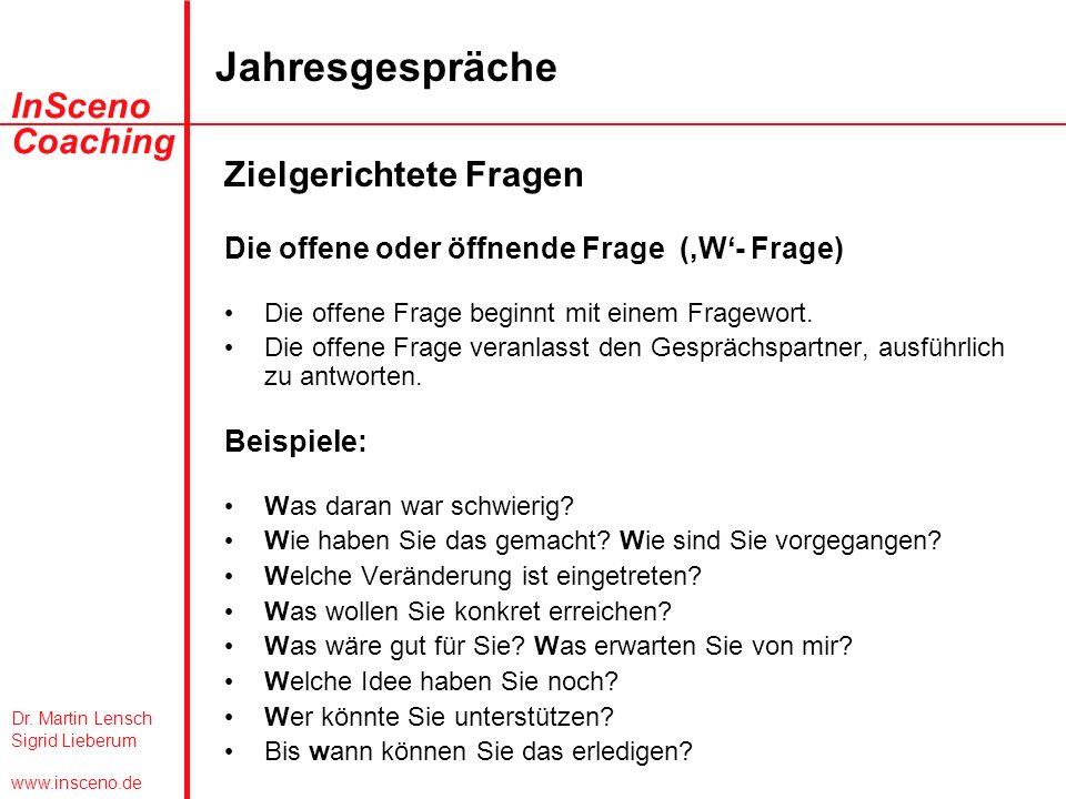 Dr. Martin Lensch Sigrid Lieberum www.insceno.de InSceno Coaching Jahresgespräche Zielgerichtete Fragen Die offene oder öffnende Frage (W- Frage) Die
