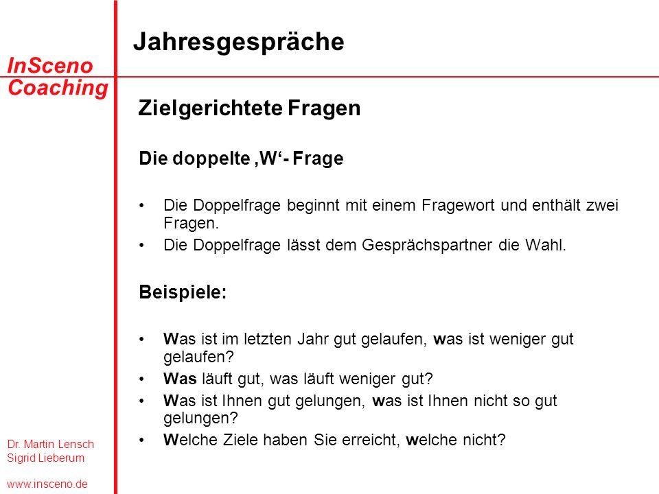 Dr. Martin Lensch Sigrid Lieberum www.insceno.de InSceno Coaching Jahresgespräche Zielgerichtete Fragen Die doppelte W- Frage Die Doppelfrage beginnt