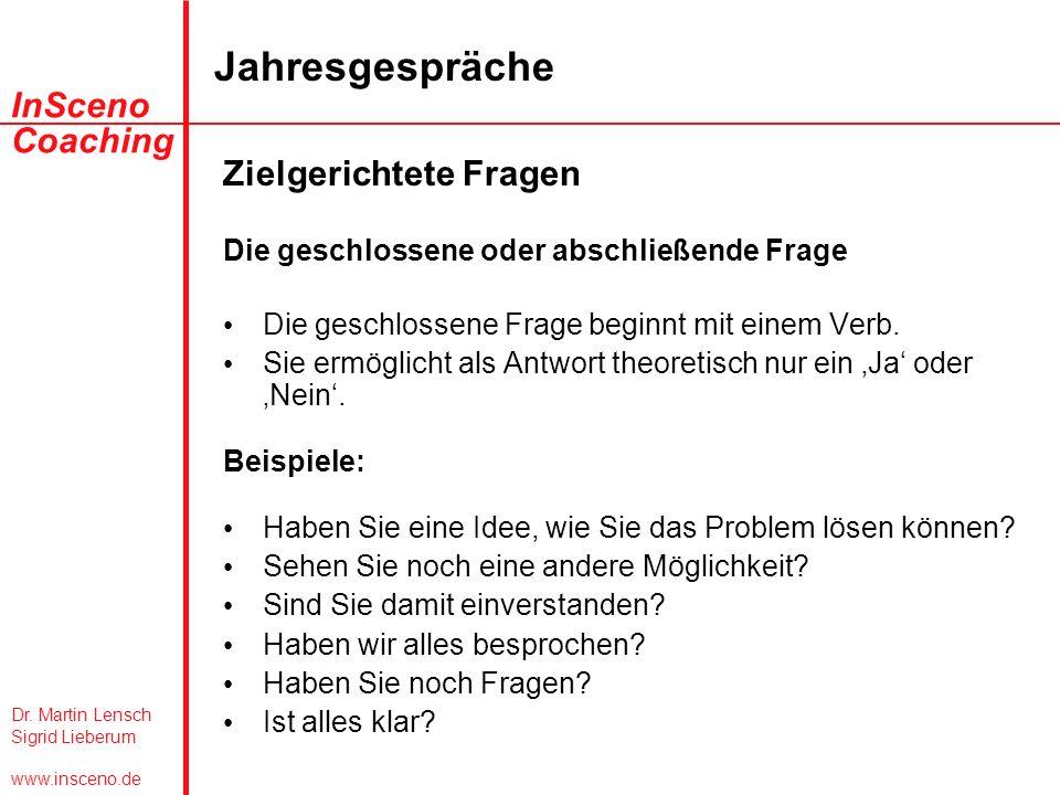 Dr. Martin Lensch Sigrid Lieberum www.insceno.de InSceno Coaching Jahresgespräche Zielgerichtete Fragen Die geschlossene oder abschließende Frage Die