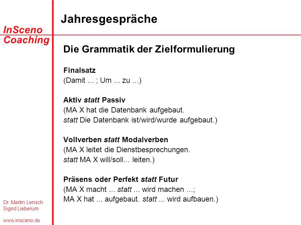 Dr. Martin Lensch Sigrid Lieberum www.insceno.de InSceno Coaching Jahresgespräche Die Grammatik der Zielformulierung Finalsatz (Damit... ; Um... zu...