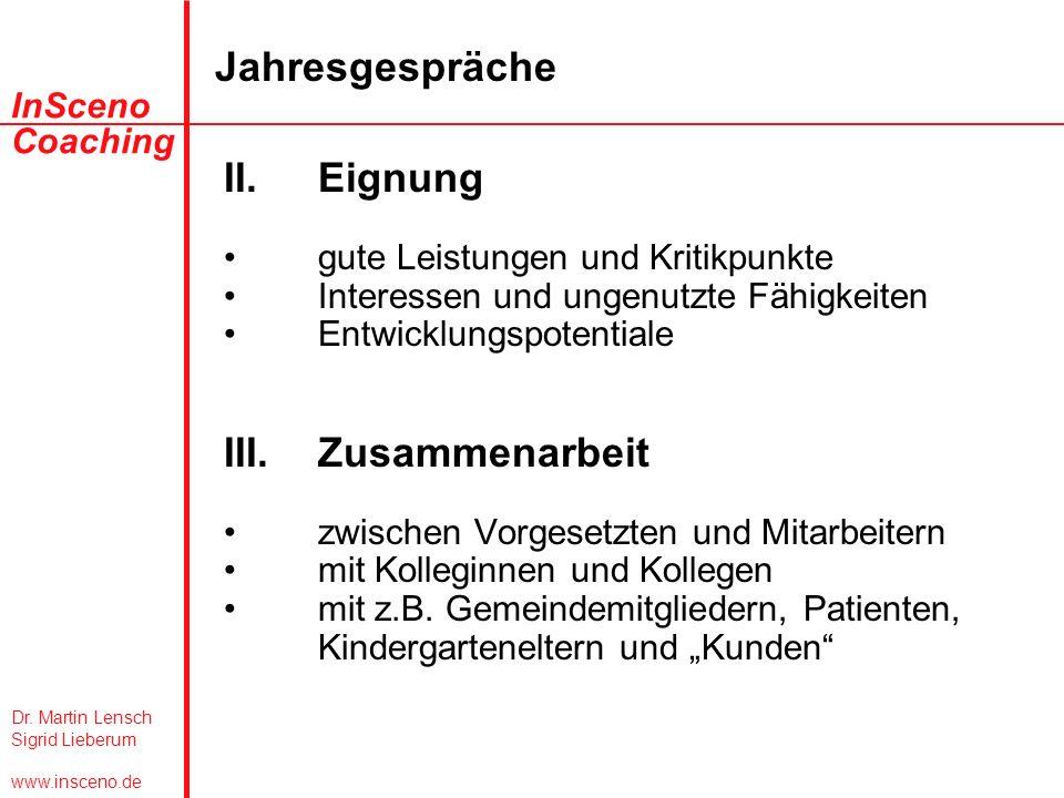Dr. Martin Lensch Sigrid Lieberum www.insceno.de InSceno Coaching Jahresgespräche II.Eignung gute Leistungen und Kritikpunkte Interessen und ungenutzt