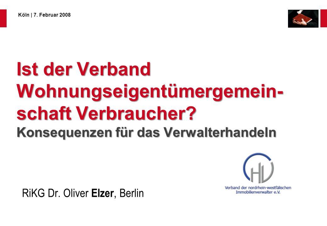 Seite 1 © 2008 Elzer Köln   7. Februar 2008 Ist der Verband Wohnungseigentümergemein- schaft Verbraucher? Konsequenzen für das Verwalterhandeln RiKG D