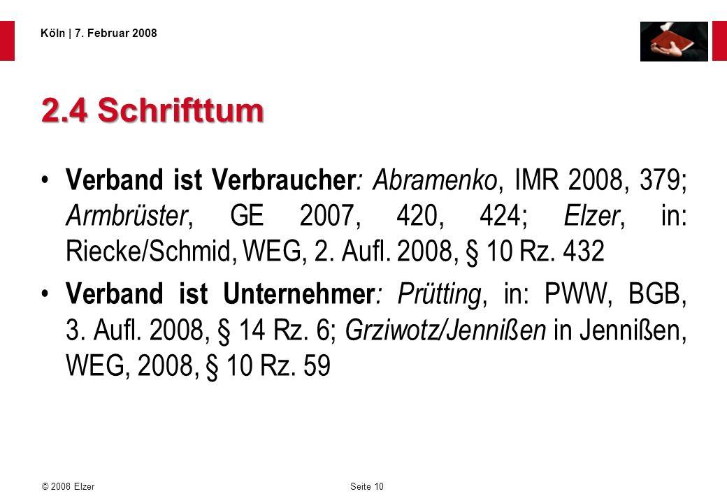 Seite 10 © 2008 Elzer Köln   7. Februar 2008 2.4 Schrifttum Verband ist Verbraucher : Abramenko, IMR 2008, 379; Armbrüster, GE 2007, 420, 424; Elzer,