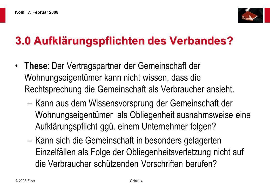Seite 14 © 2008 Elzer Köln   7. Februar 2008 3.0 Aufklärungspflichten des Verbandes? These : Der Vertragspartner der Gemeinschaft der Wohnungseigentüm