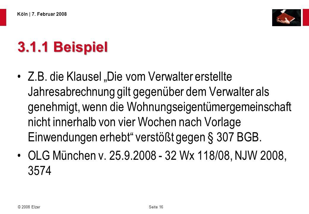 Seite 16 © 2008 Elzer Köln   7. Februar 2008 3.1.1 Beispiel Z.B. die Klausel Die vom Verwalter erstellte Jahresabrechnung gilt gegenüber dem Verwalter