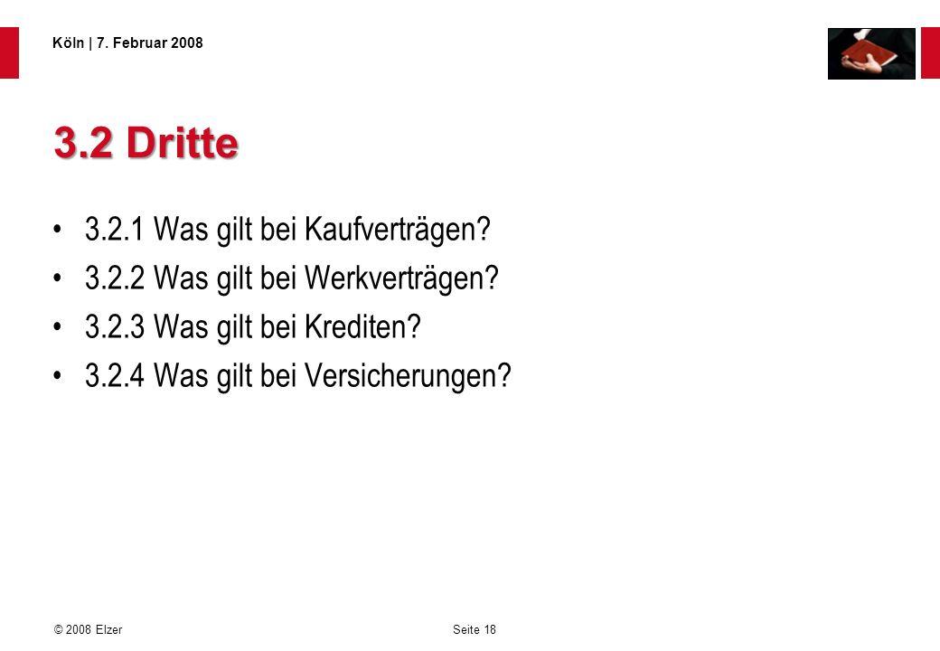 Seite 18 © 2008 Elzer Köln   7. Februar 2008 3.2 Dritte 3.2.1 Was gilt bei Kaufverträgen? 3.2.2 Was gilt bei Werkverträgen? 3.2.3 Was gilt bei Kredite