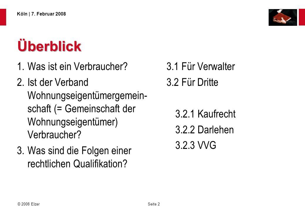 Seite 2 © 2008 Elzer Köln   7. Februar 2008 Überblick 1.Was ist ein Verbraucher? 2.Ist der Verband Wohnungseigentümergemein- schaft (= Gemeinschaft de
