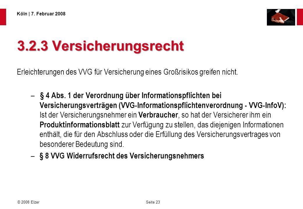 Seite 23 © 2008 Elzer Köln   7. Februar 2008 3.2.3 Versicherungsrecht Erleichterungen des VVG für Versicherung eines Großrisikos greifen nicht. – § 4