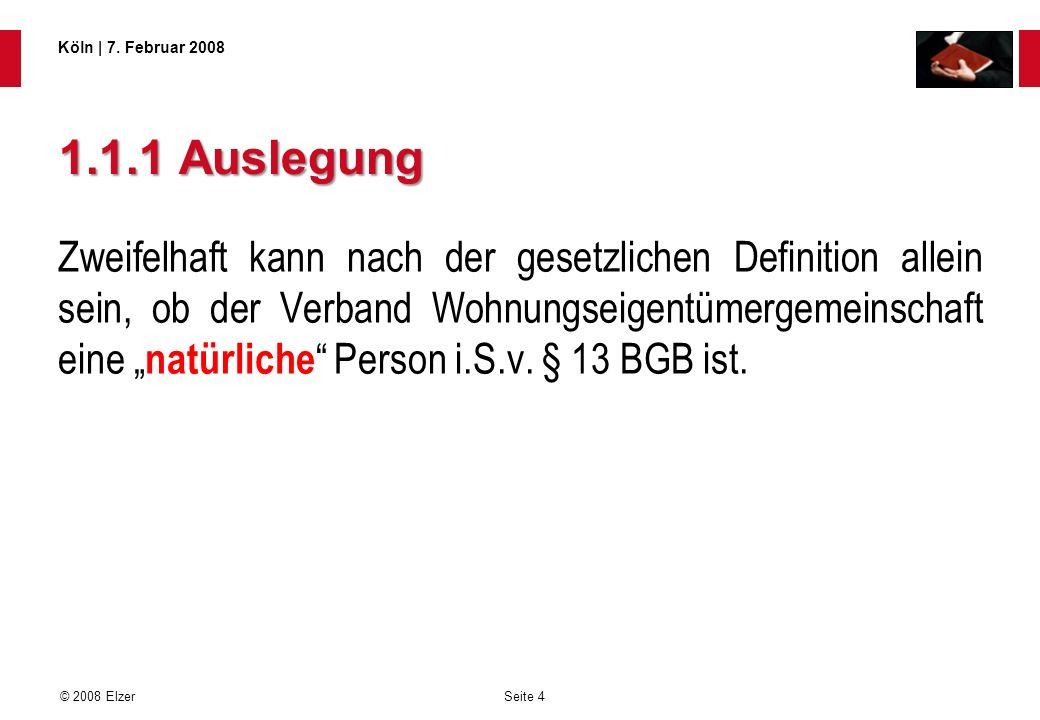 Seite 4 © 2008 Elzer Köln   7. Februar 2008 1.1.1 Auslegung Zweifelhaft kann nach der gesetzlichen Definition allein sein, ob der Verband Wohnungseige