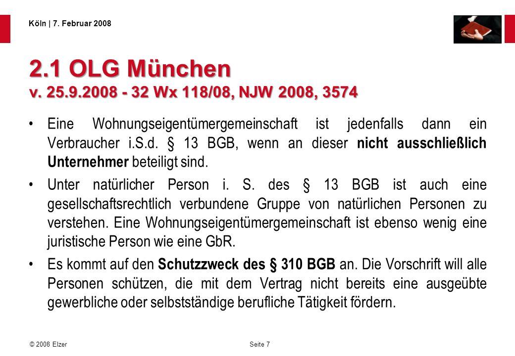 Seite 7 © 2008 Elzer Köln   7. Februar 2008 2.1 OLG München v. 25.9.2008 - 32 Wx 118/08, NJW 2008, 3574 Eine Wohnungseigentümergemeinschaft ist jedenf