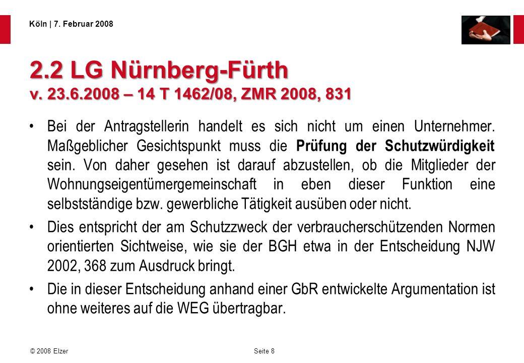 Seite 8 © 2008 Elzer Köln   7. Februar 2008 2.2 LG Nürnberg-Fürth v. 23.6.2008 – 14 T 1462/08, ZMR 2008, 831 Bei der Antragstellerin handelt es sich n