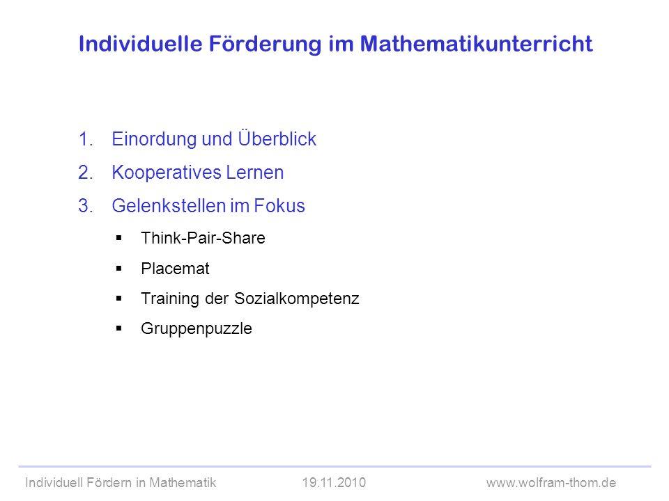 Individuell Fördern in Mathematik19.11.2010www.wolfram-thom.de Individuelle Förderung im Mathematikunterricht 1.Einordung und Überblick 2.Kooperatives