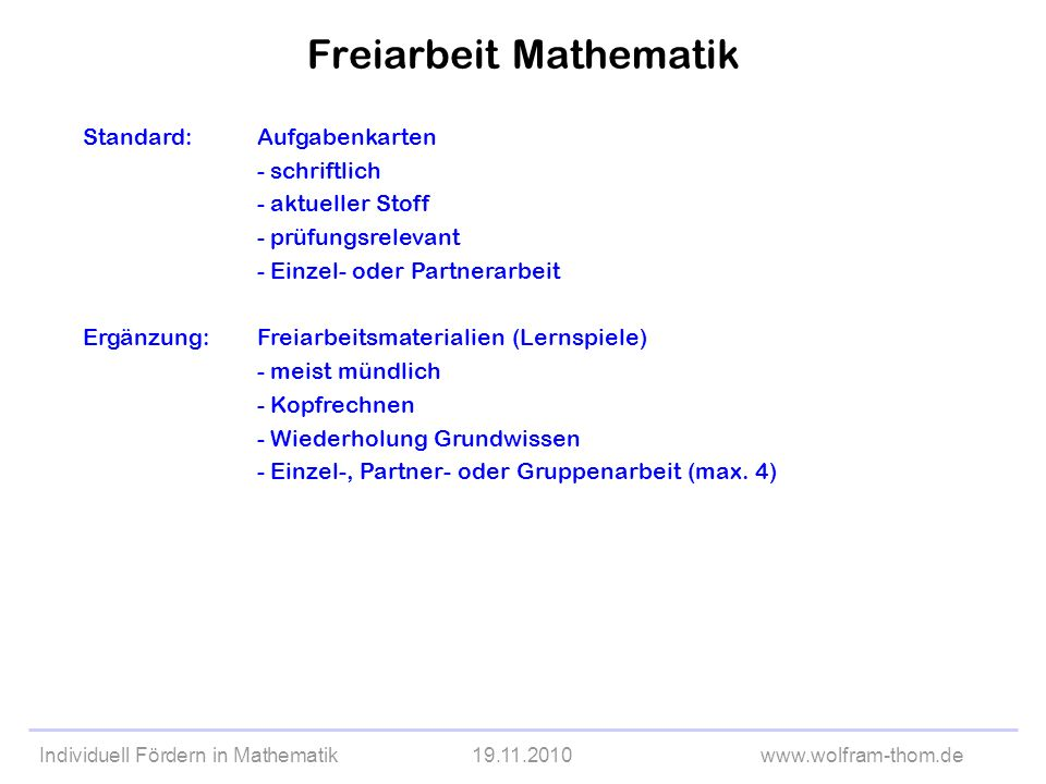 Individuell Fördern in Mathematik19.11.2010www.wolfram-thom.de Standard:Aufgabenkarten - schriftlich - aktueller Stoff - prüfungsrelevant - Einzel- od